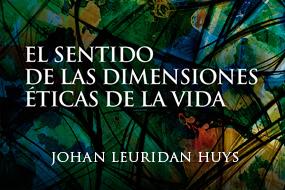 El sentido de las dimensiones éticas de la vida